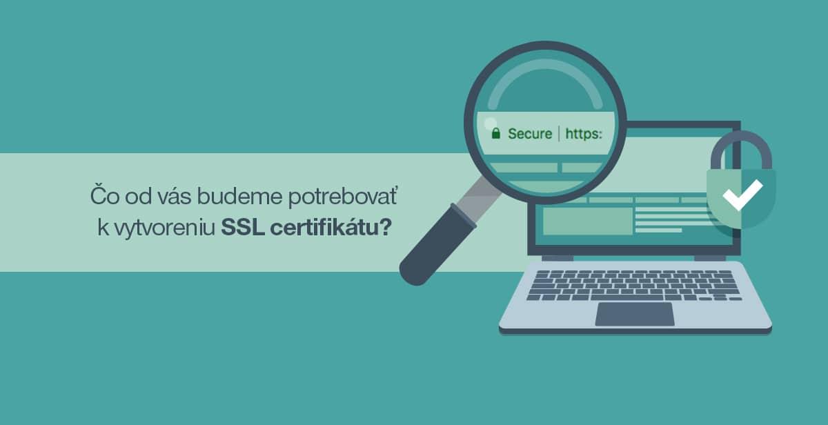 Čo od vás budeme potrebovať k vytvoreniu SSL certifikátu?