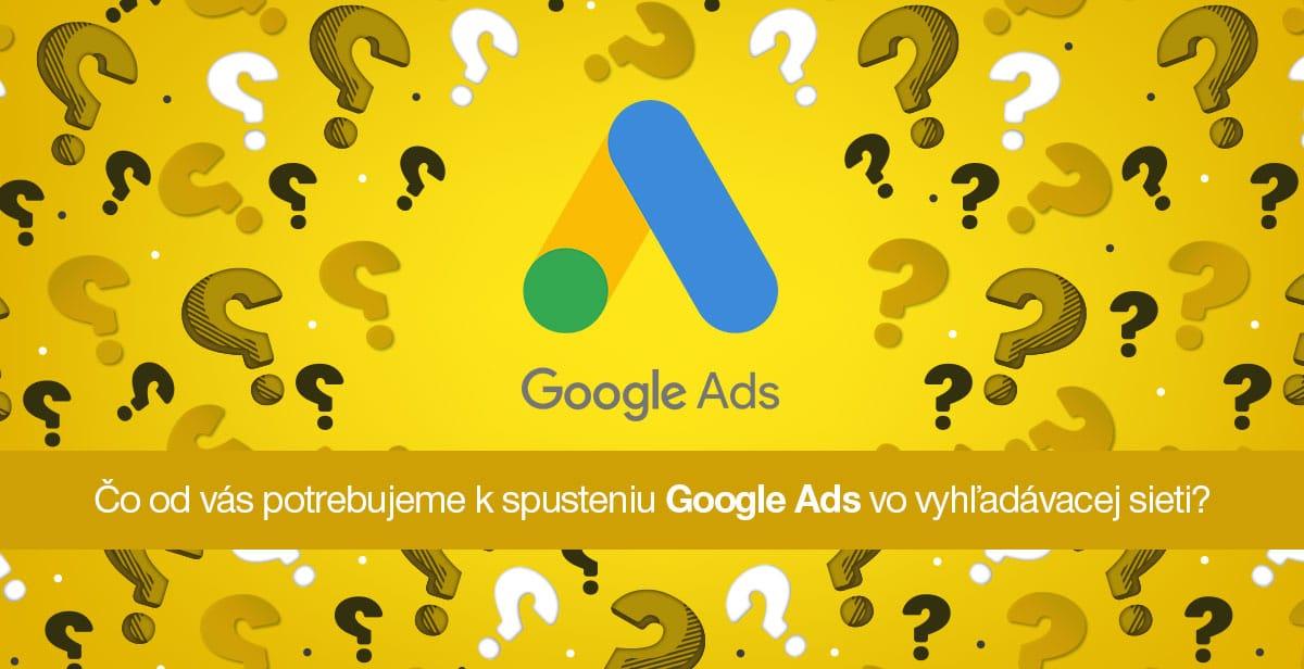 Čo od vás potrebujeme k spusteniu Google Ads vo vyhľadávacej sieti?