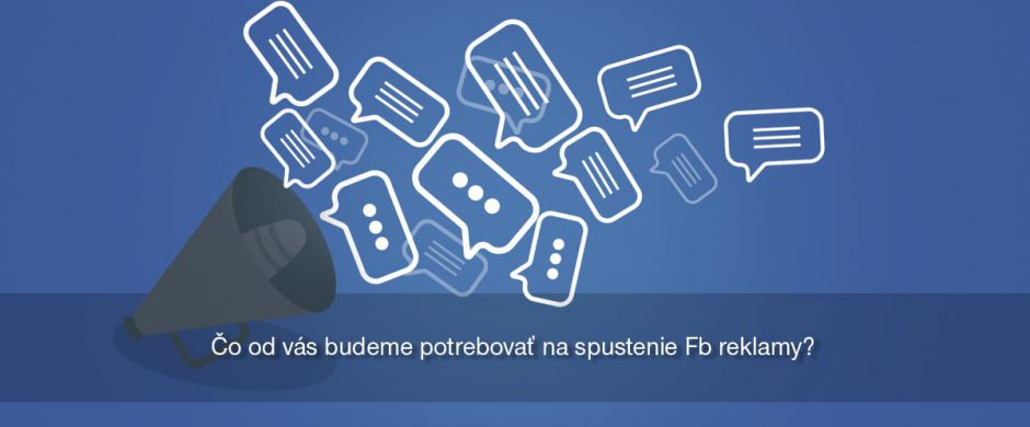 Čo od vás budeme potrebovať na spustenie Fb reklamy?